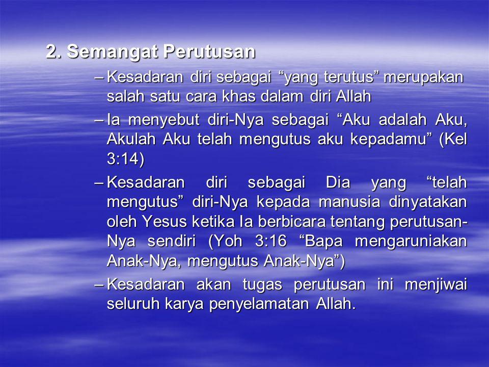 2. Semangat Perutusan Kesadaran diri sebagai yang terutus merupakan salah satu cara khas dalam diri Allah.