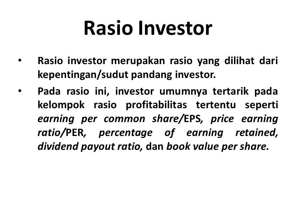 Rasio Investor Rasio investor merupakan rasio yang dilihat dari kepentingan/sudut pandang investor.