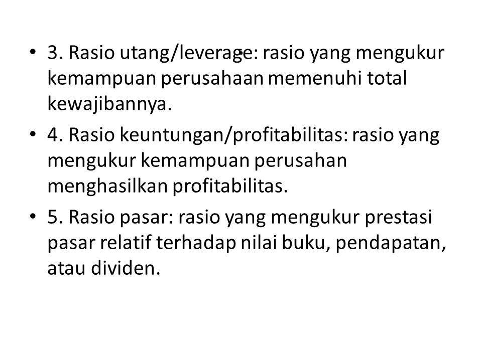 . 3. Rasio utang/leverage: rasio yang mengukur kemampuan perusahaan memenuhi total kewajibannya.