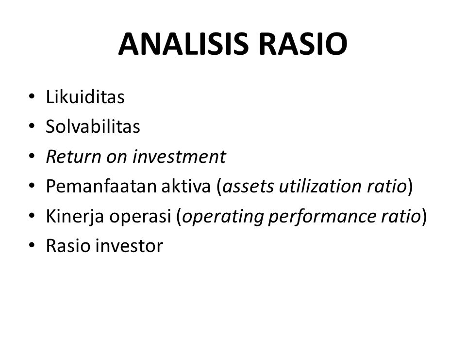 ANALISIS RASIO Likuiditas Solvabilitas Return on investment