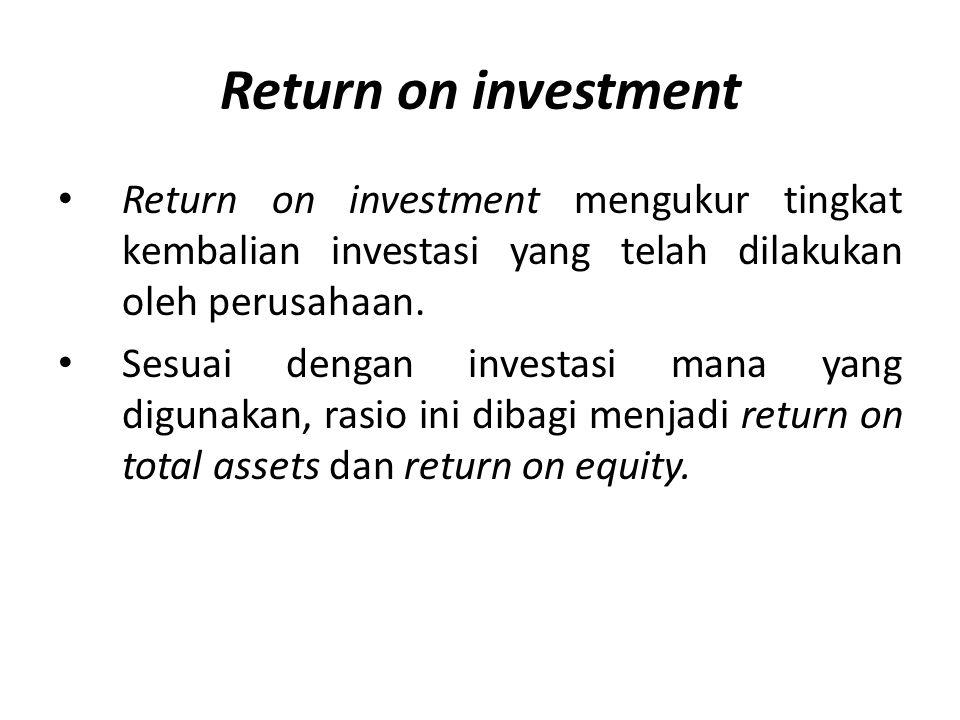 Return on investment Return on investment mengukur tingkat kembalian investasi yang telah dilakukan oleh perusahaan.