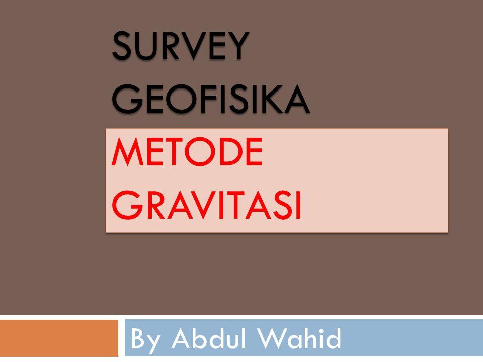Survey geofisikA Metode Gravitasi