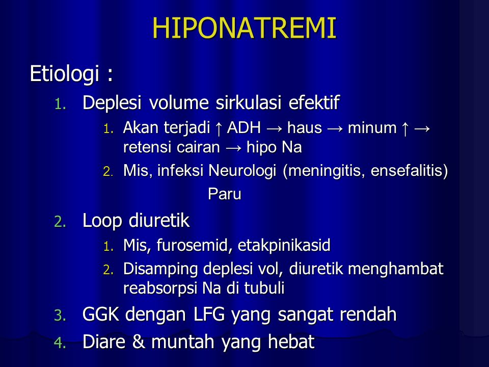 HIPONATREMI Etiologi : Deplesi volume sirkulasi efektif Loop diuretik