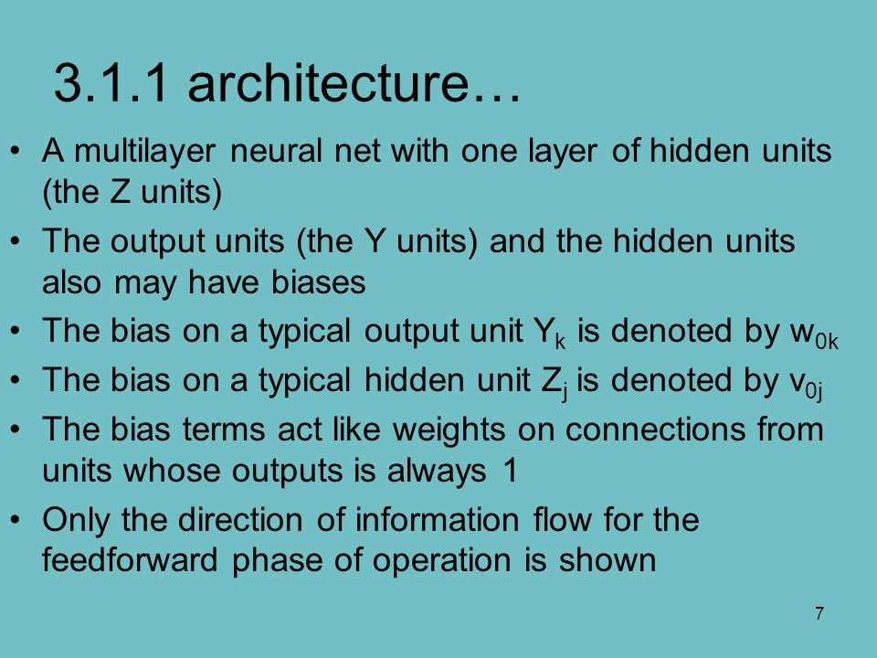 3.1.1 architecture… A multilayer neural net with one layer of hidden units (the Z units)