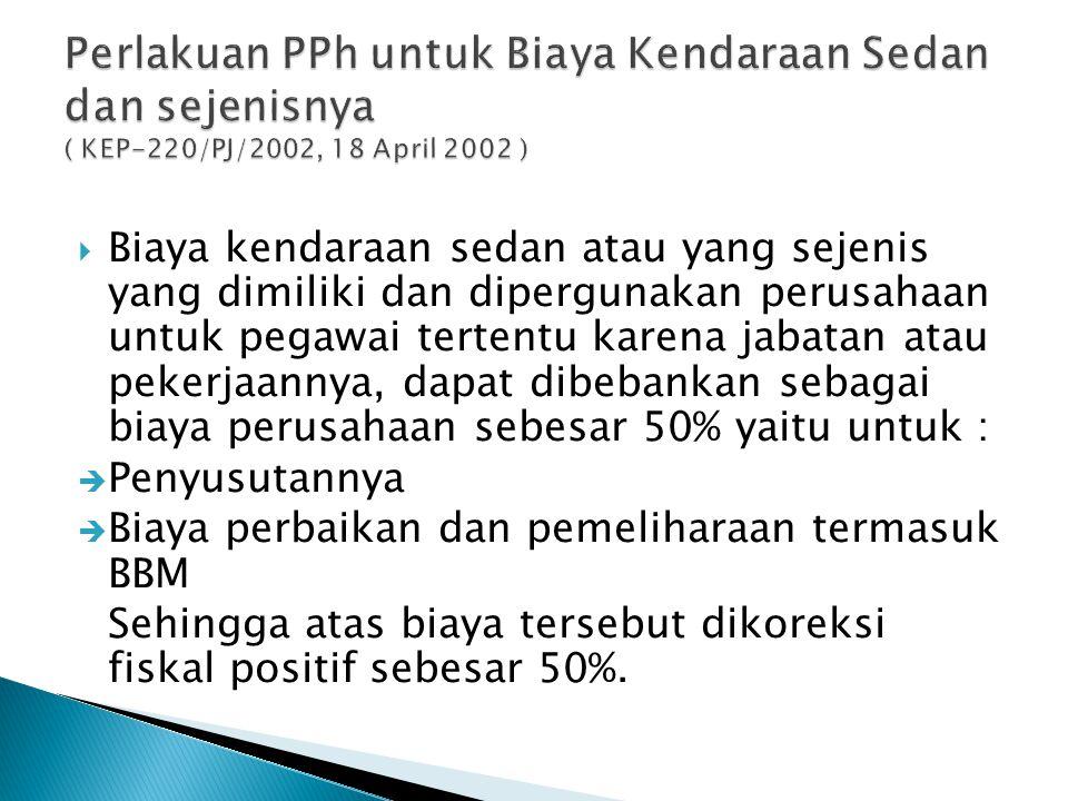 Perlakuan PPh untuk Biaya Kendaraan Sedan dan sejenisnya ( KEP-220/PJ/2002, 18 April 2002 )