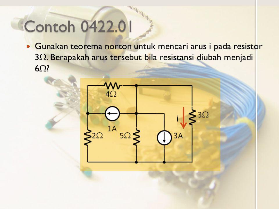 Contoh 0422.01 Gunakan teorema norton untuk mencari arus i pada resistor 3W. Berapakah arus tersebut bila resistansi diubah menjadi 6W