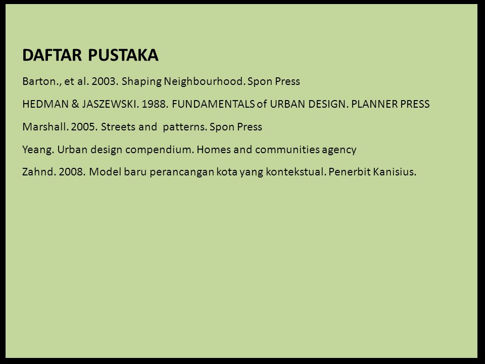 DAFTAR PUSTAKA Barton., et al. 2003. Shaping Neighbourhood. Spon Press