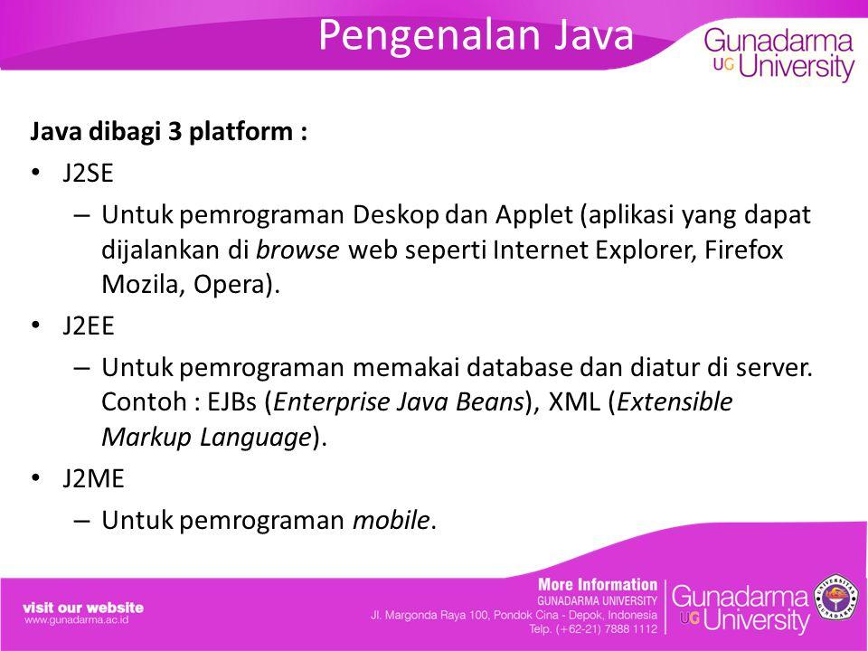 Pengenalan Java Java dibagi 3 platform : J2SE