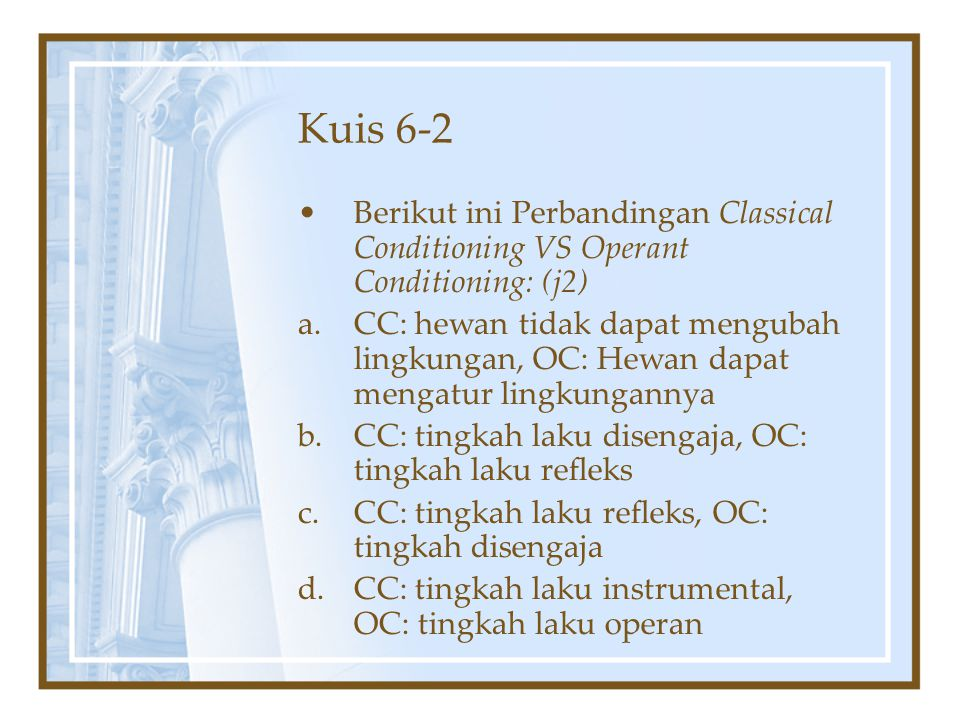 Kuis 6-2 Berikut ini Perbandingan Classical Conditioning VS Operant Conditioning: (j2)