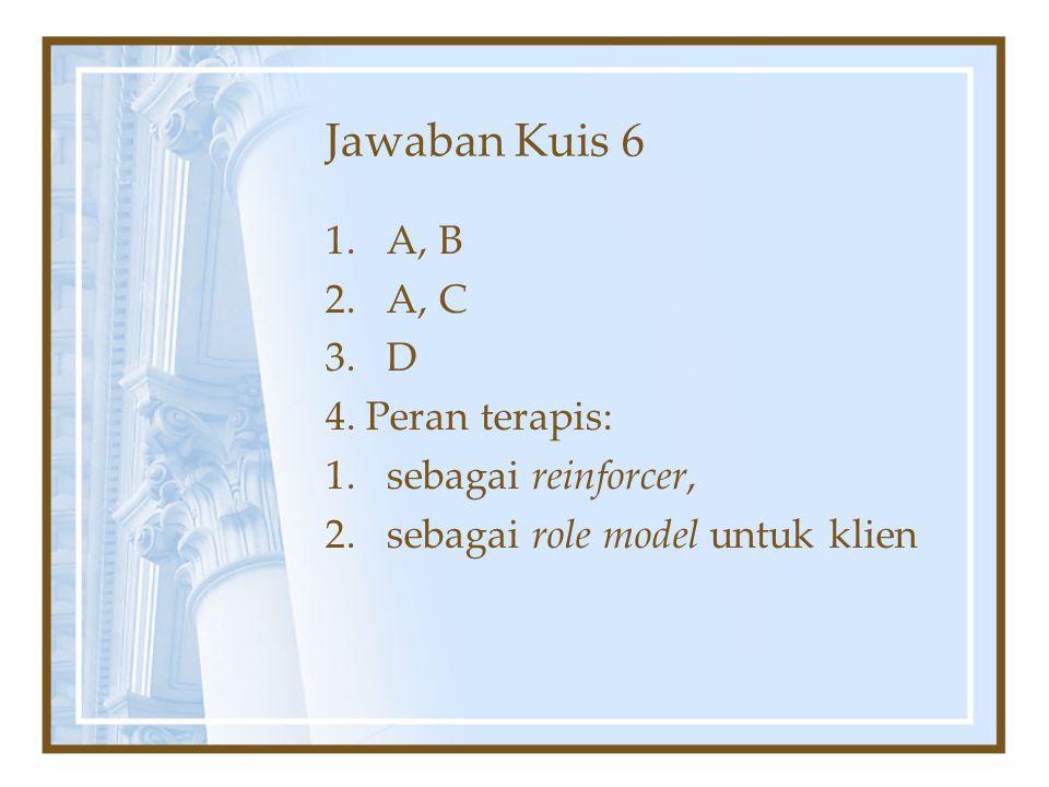 Jawaban Kuis 6 A, B A, C D 4. Peran terapis: sebagai reinforcer,
