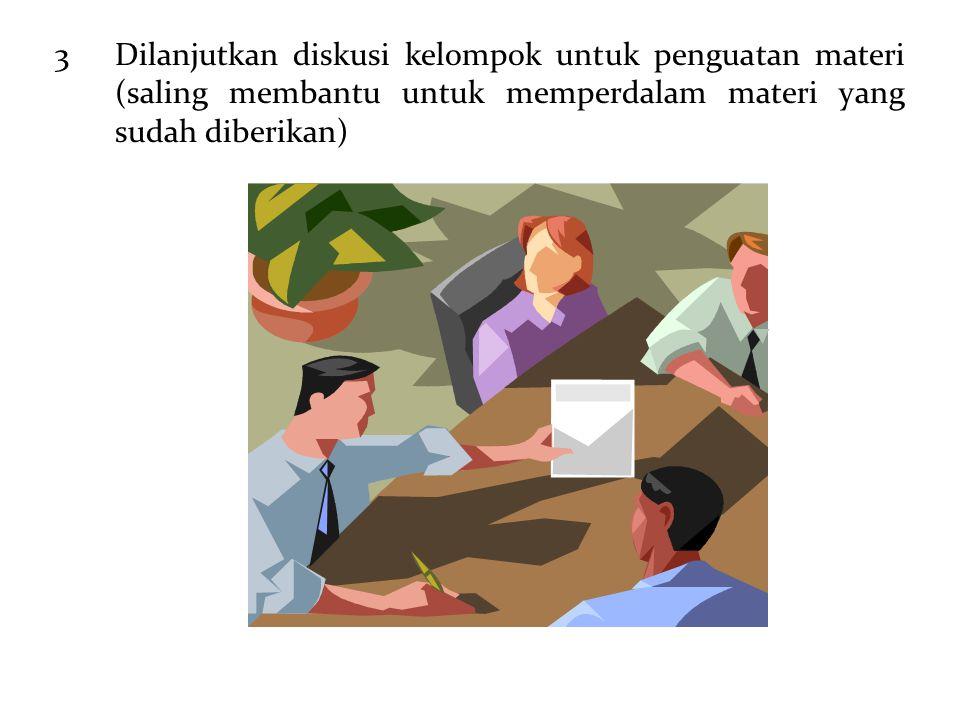 3 Dilanjutkan diskusi kelompok untuk penguatan materi (saling membantu untuk memperdalam materi yang sudah diberikan)