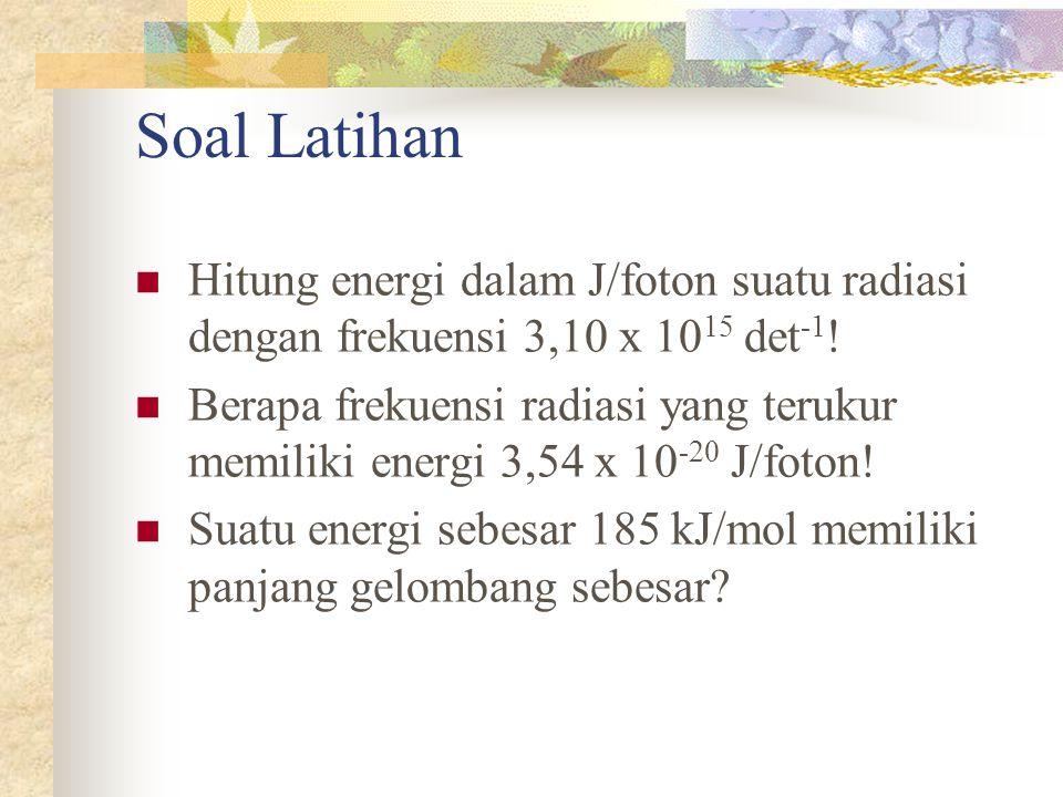 Soal Latihan Hitung energi dalam J/foton suatu radiasi dengan frekuensi 3,10 x 1015 det-1!