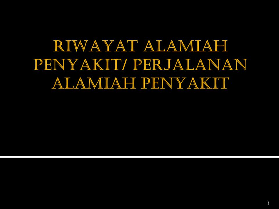 RIWAYAT ALAMIAH PENYAKIT/ PERJALANAN ALAMIAH PENYAKIT