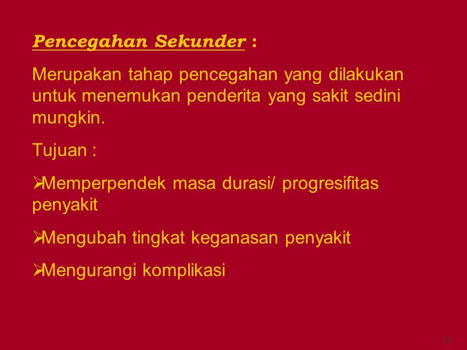 Pencegahan Sekunder : Merupakan tahap pencegahan yang dilakukan untuk menemukan penderita yang sakit sedini mungkin.