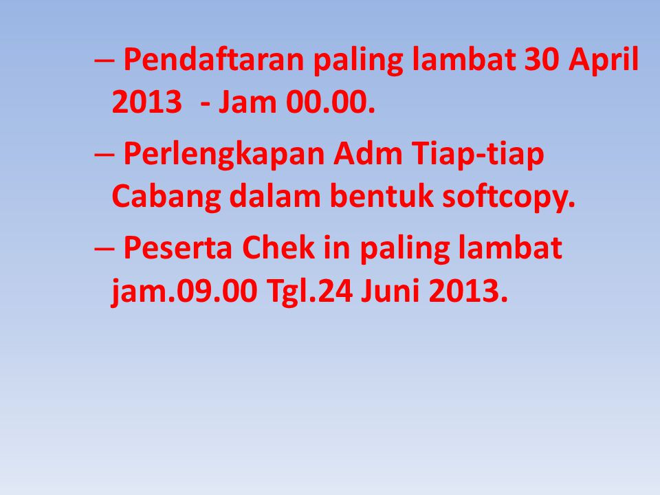Pendaftaran paling lambat 30 April 2013 - Jam 00.00.