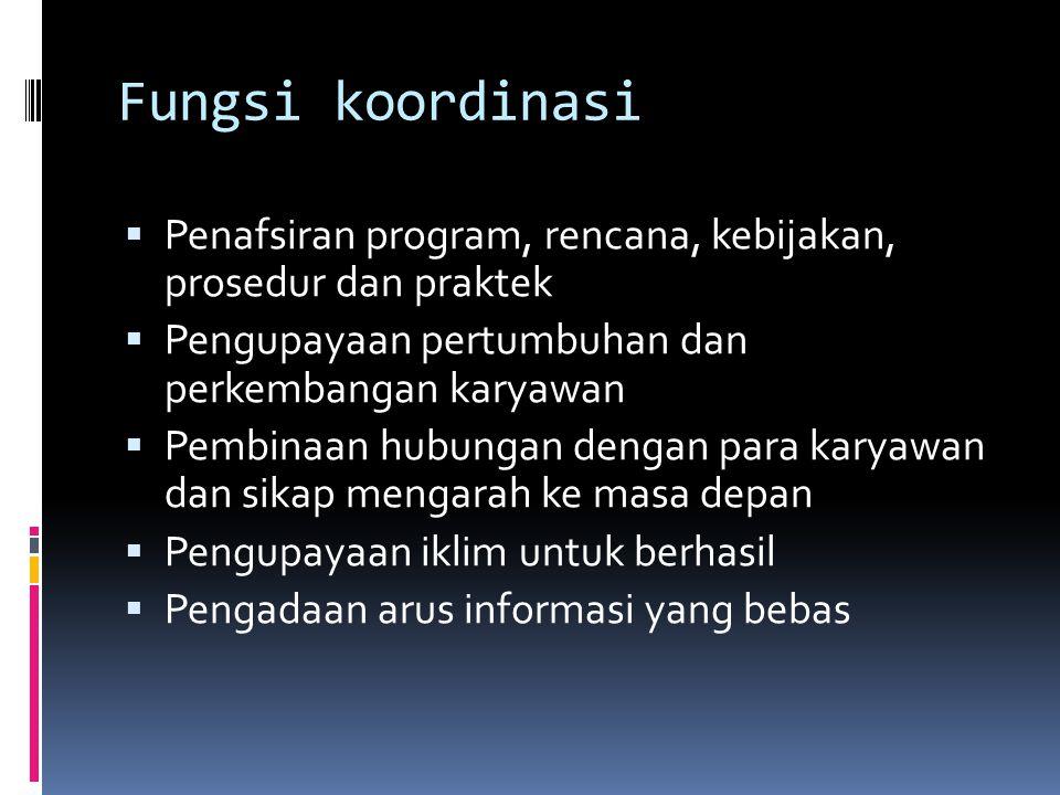Fungsi koordinasi Penafsiran program, rencana, kebijakan, prosedur dan praktek. Pengupayaan pertumbuhan dan perkembangan karyawan.