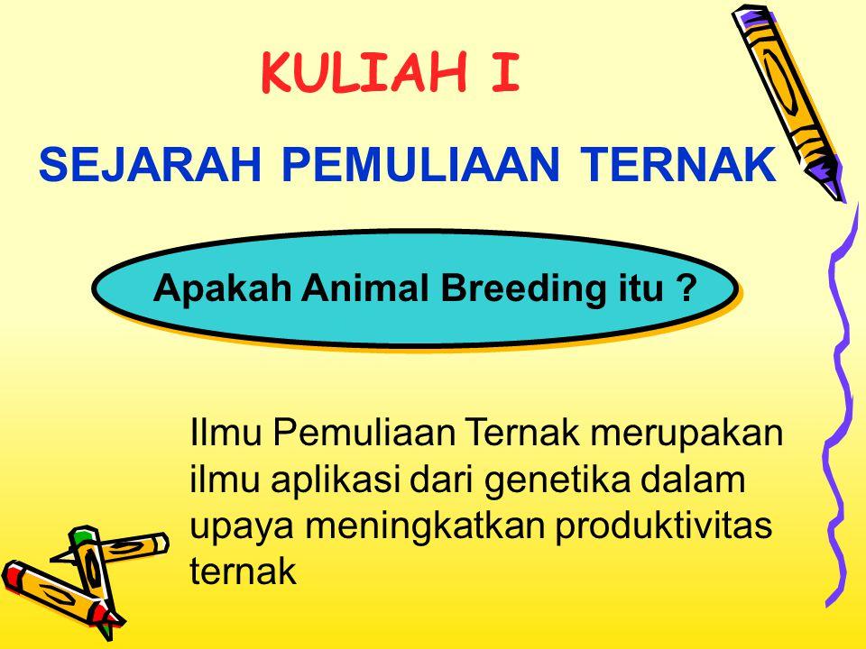 KULIAH I SEJARAH PEMULIAAN TERNAK Apakah Animal Breeding itu
