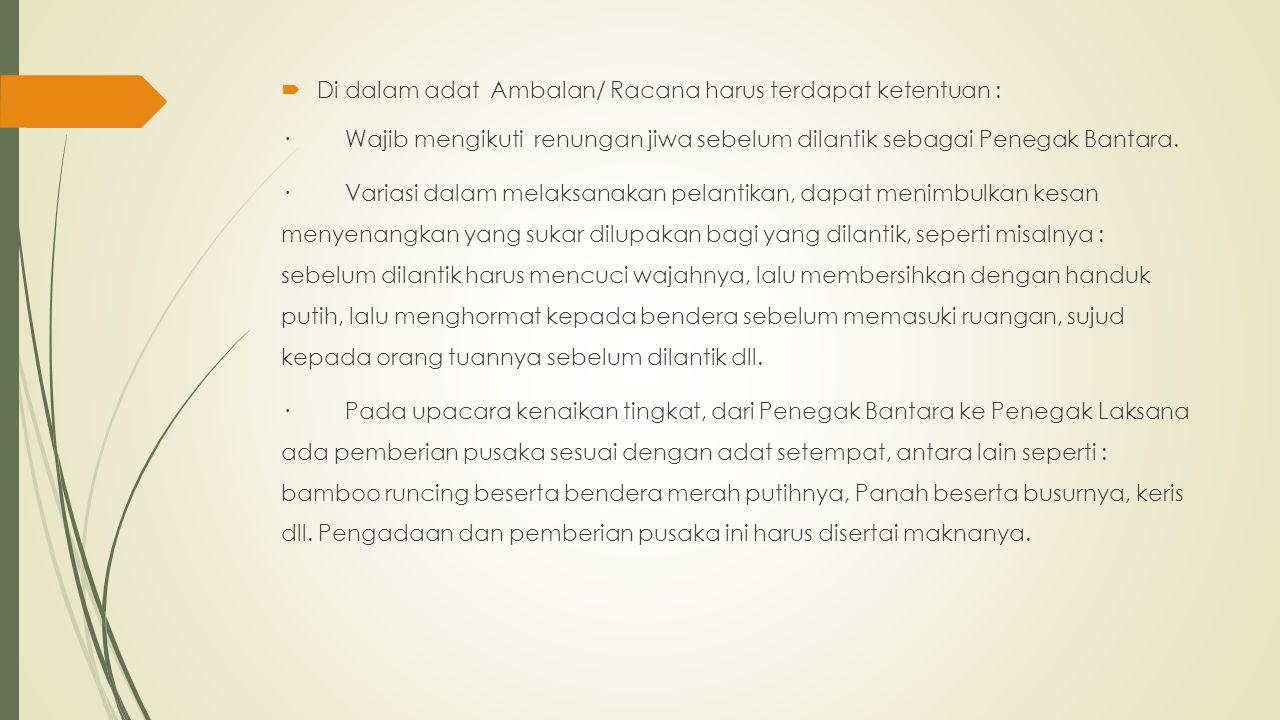 Di dalam adat Ambalan/ Racana harus terdapat ketentuan :