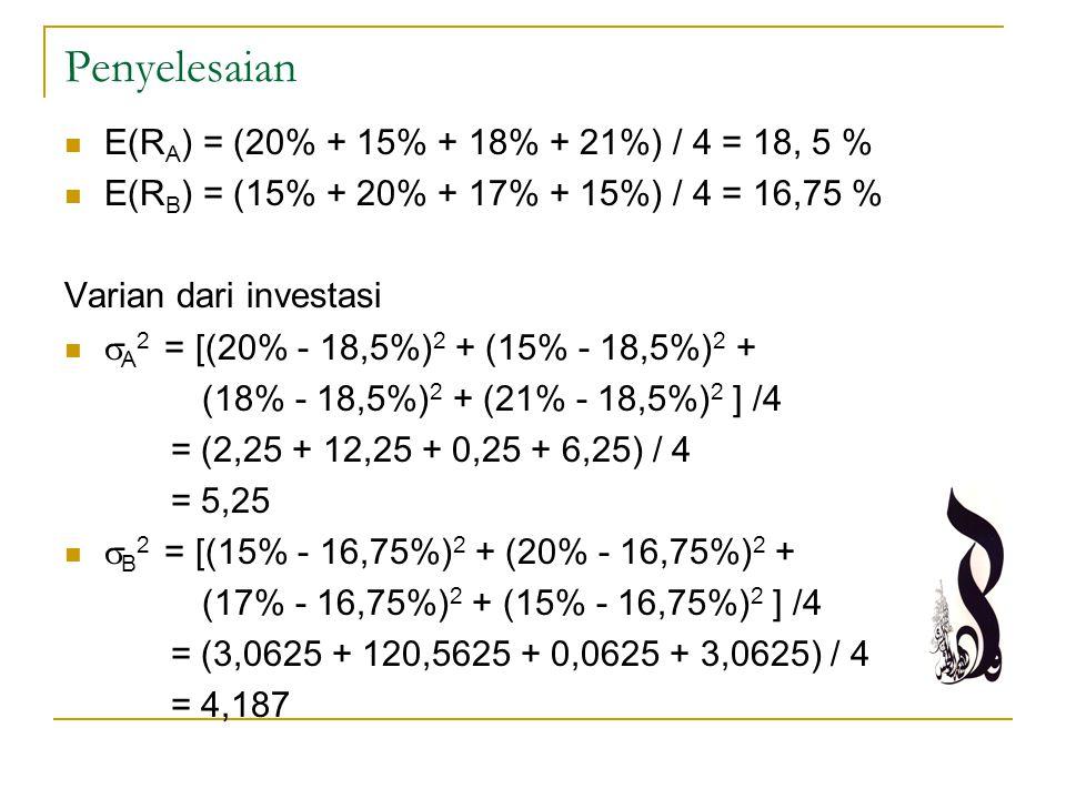 Penyelesaian E(RA) = (20% + 15% + 18% + 21%) / 4 = 18, 5 %