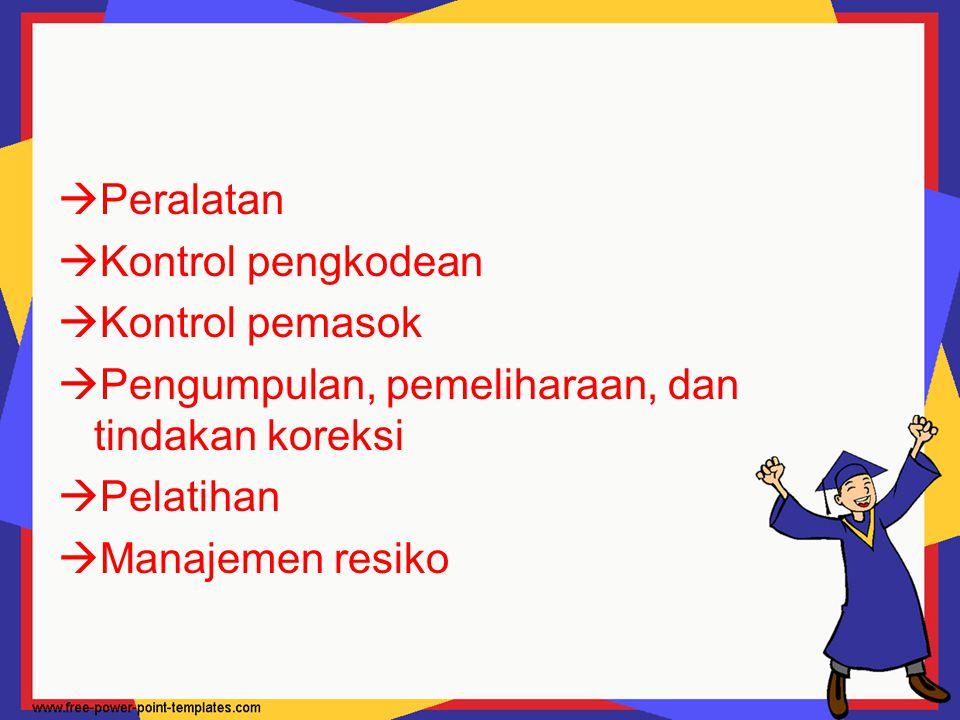 Peralatan Kontrol pengkodean Kontrol pemasok Pengumpulan, pemeliharaan, dan tindakan koreksi Pelatihan Manajemen resiko