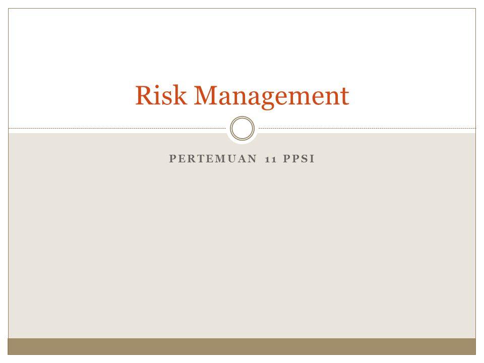 Risk Management Pertemuan 11 PPSI