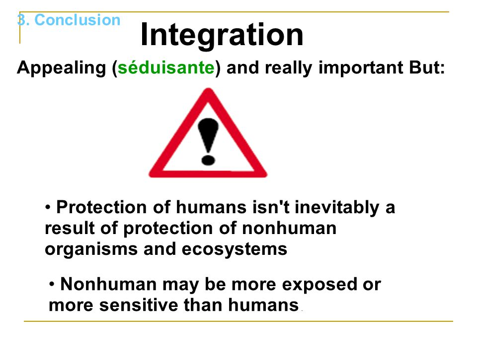 Integration Appealing (séduisante) and really important But: