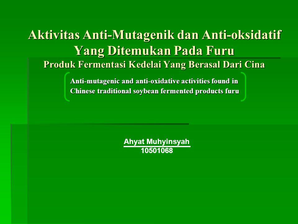 Aktivitas Anti-Mutagenik dan Anti-oksidatif Yang Ditemukan Pada Furu Produk Fermentasi Kedelai Yang Berasal Dari Cina