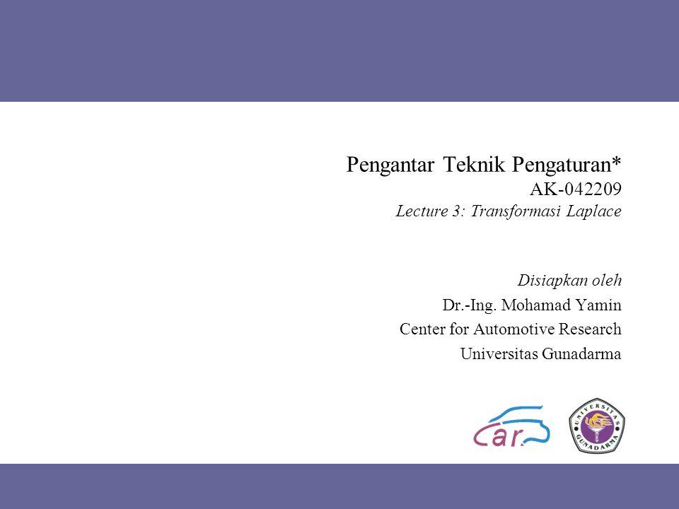 Pengantar Teknik Pengaturan* AK-042209 Lecture 3: Transformasi Laplace