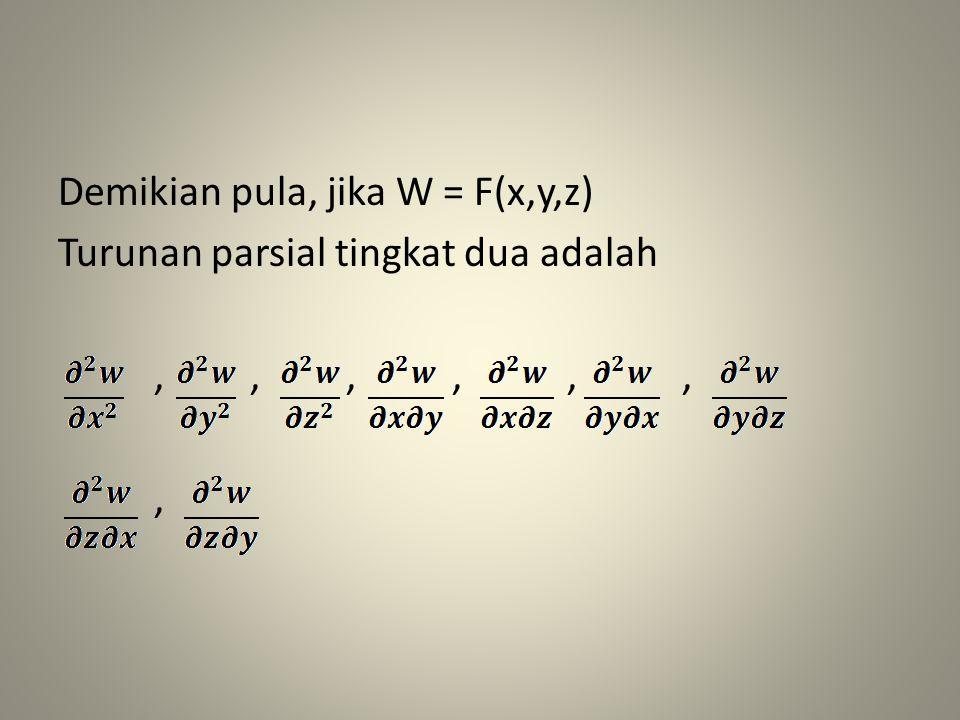 Demikian pula, jika W = F(x,y,z) Turunan parsial tingkat dua adalah , , , , , , ,