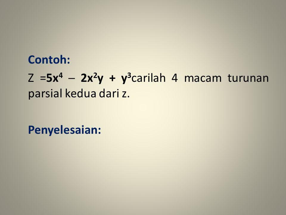 Contoh: Z =5x4 ─ 2x2y + y3carilah 4 macam turunan parsial kedua dari z