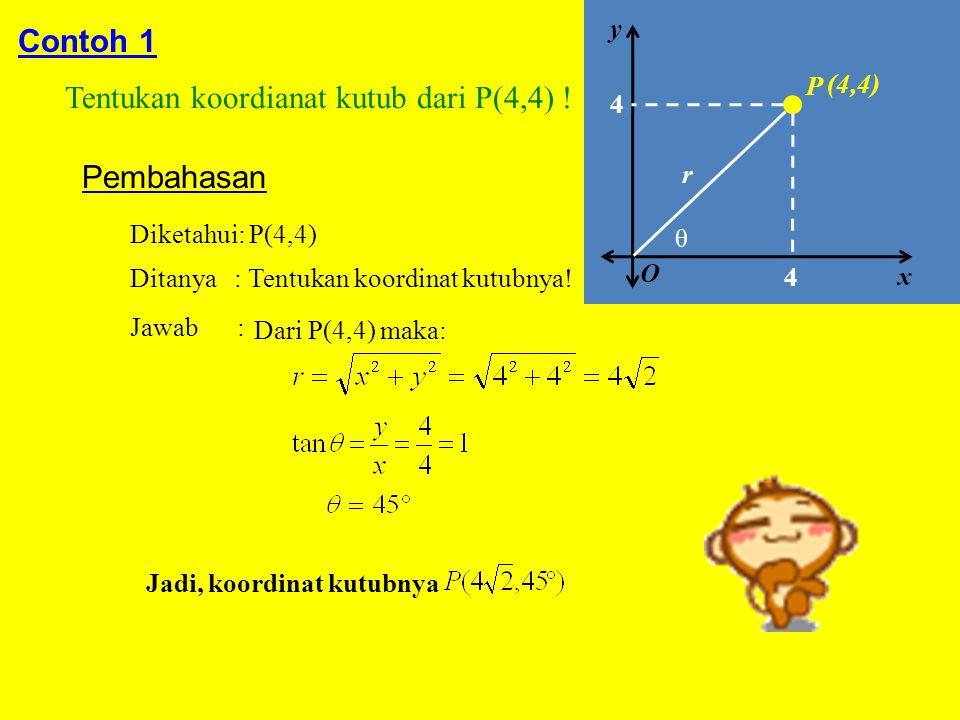 Tentukan koordianat kutub dari P(4,4) !