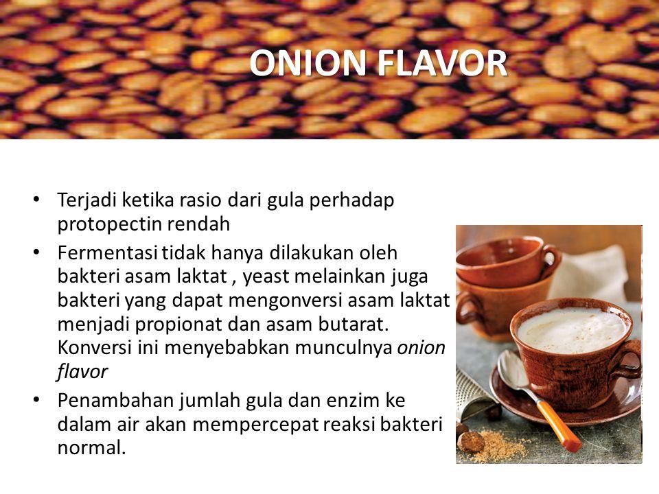 ONION FLAVOR Terjadi ketika rasio dari gula perhadap protopectin rendah.