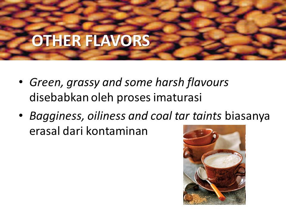 OTHER FLAVORS Green, grassy and some harsh flavours disebabkan oleh proses imaturasi.
