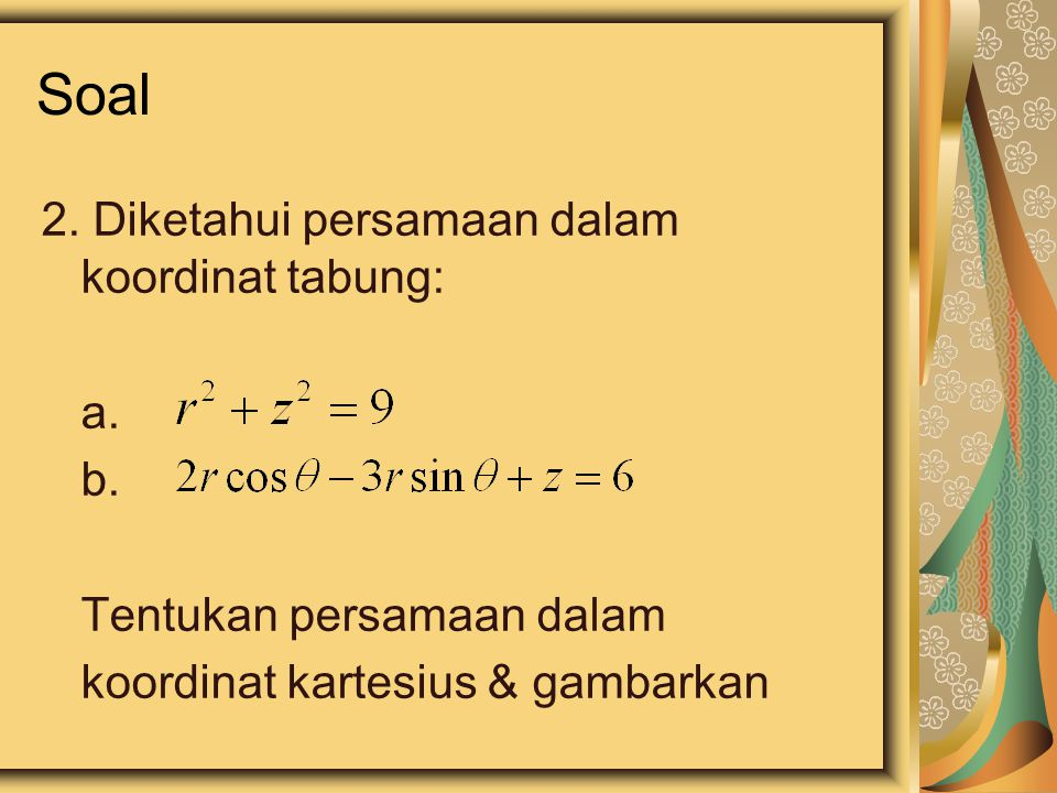 Soal 2. Diketahui persamaan dalam koordinat tabung: a.