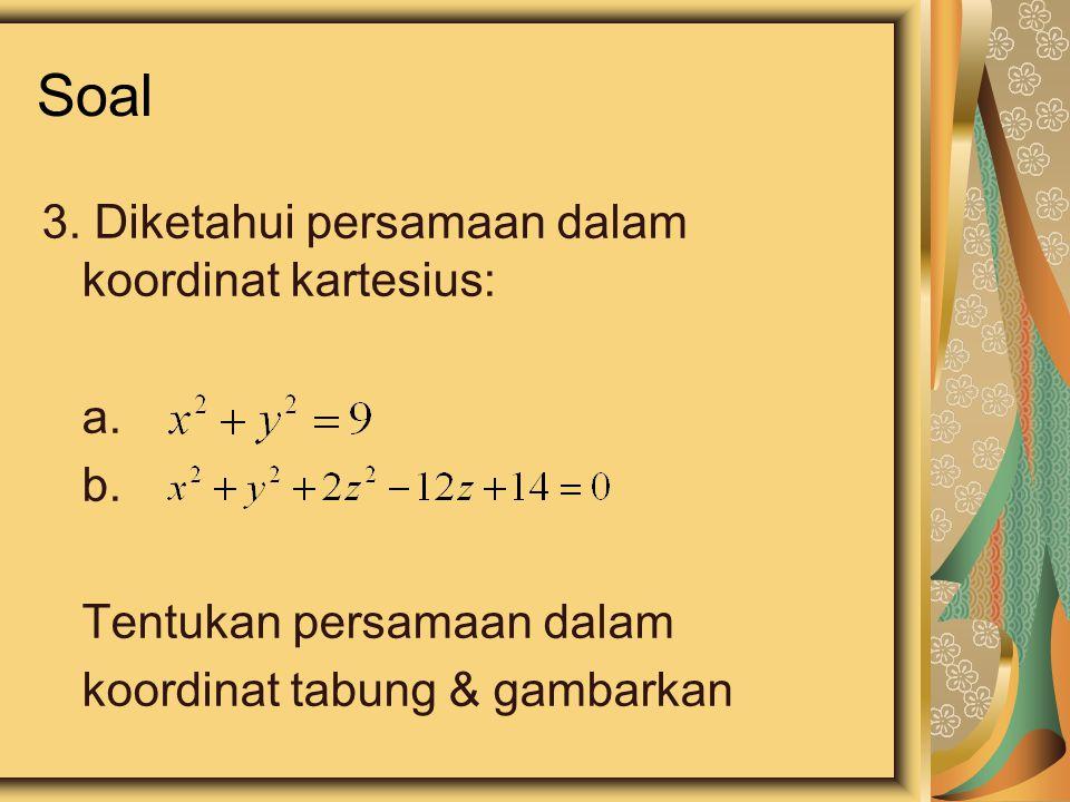 Soal 3. Diketahui persamaan dalam koordinat kartesius: a.