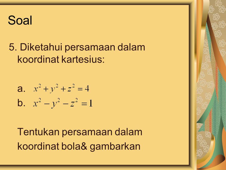 Soal 5. Diketahui persamaan dalam koordinat kartesius: a.
