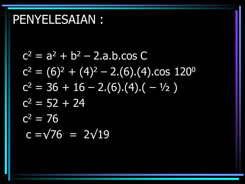 PENYELESAIAN : c2 = a2 + b2 – 2.a.b.cos C