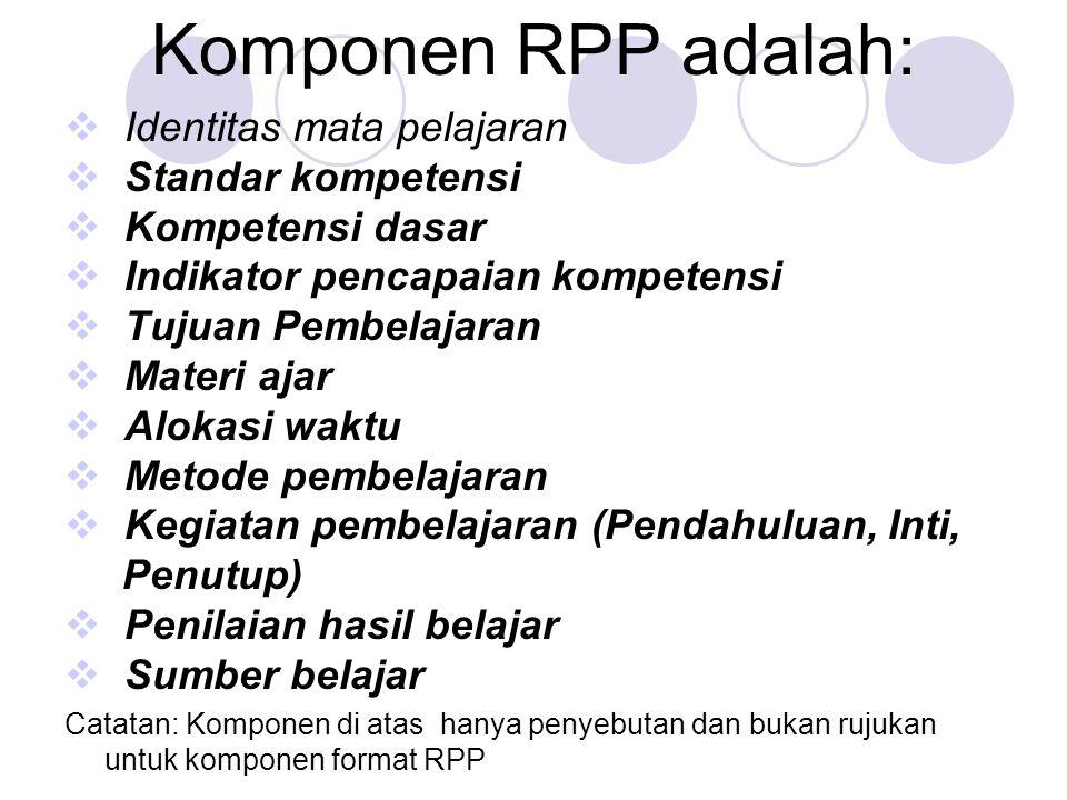 Komponen RPP adalah: Identitas mata pelajaran Standar kompetensi