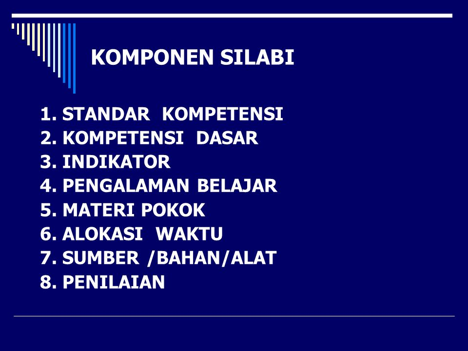 KOMPONEN SILABI 1. STANDAR KOMPETENSI 2. KOMPETENSI DASAR 3. INDIKATOR
