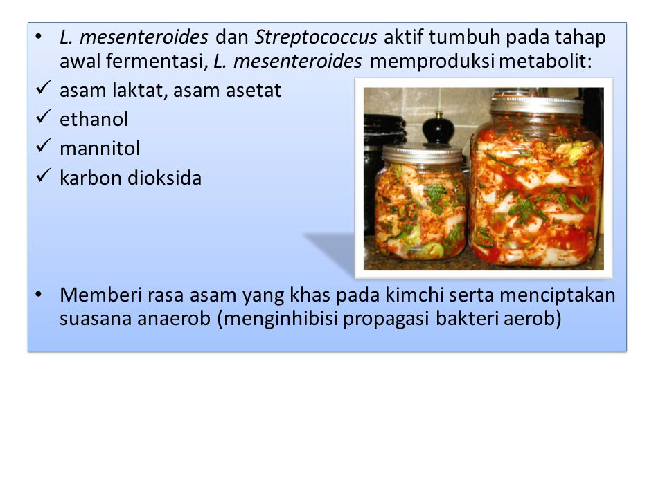 L. mesenteroides dan Streptococcus aktif tumbuh pada tahap awal fermentasi, L. mesenteroides memproduksi metabolit: