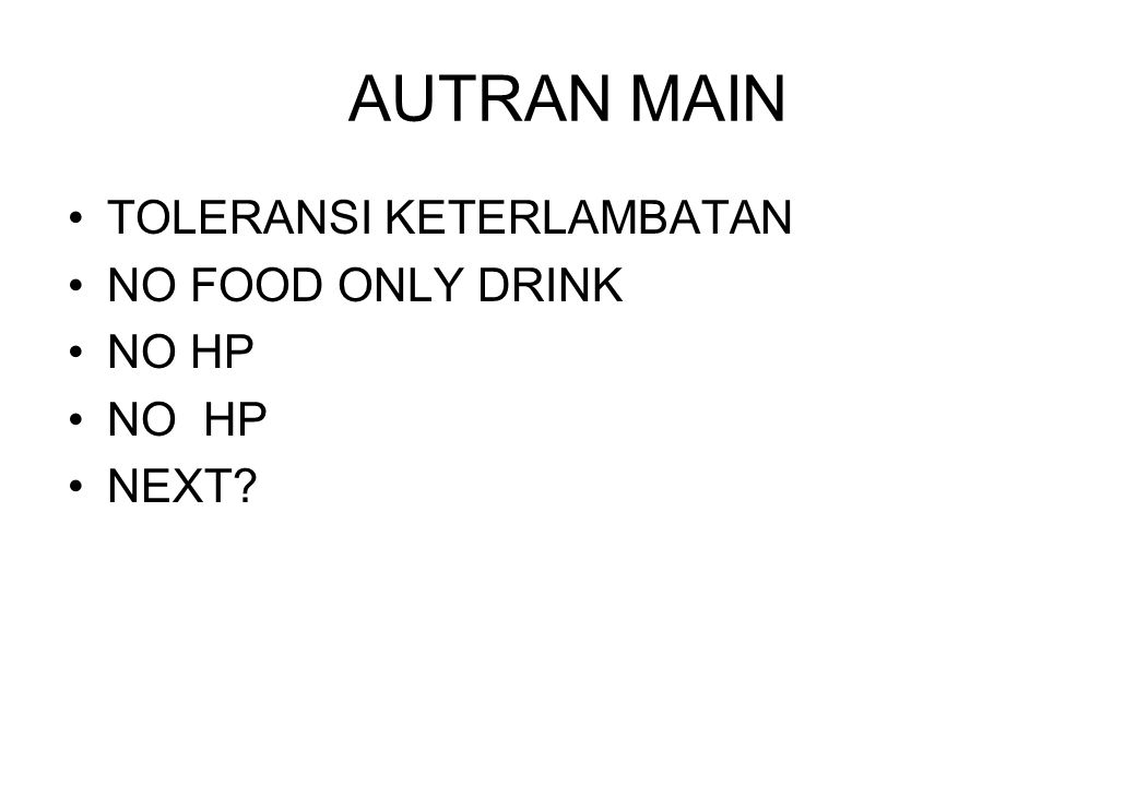 AUTRAN MAIN TOLERANSI KETERLAMBATAN NO FOOD ONLY DRINK NO HP NO HP