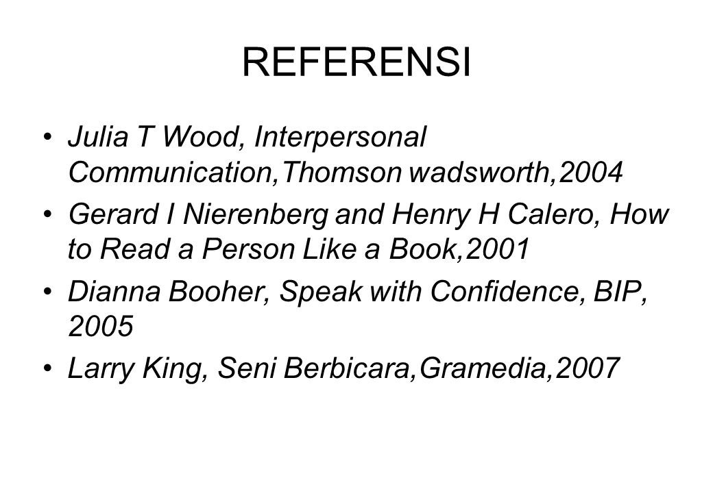 REFERENSI Julia T Wood, Interpersonal Communication,Thomson wadsworth,2004.