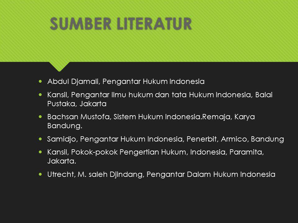SUMBER LITERATUR Abdul Djamali, Pengantar Hukum Indonesia