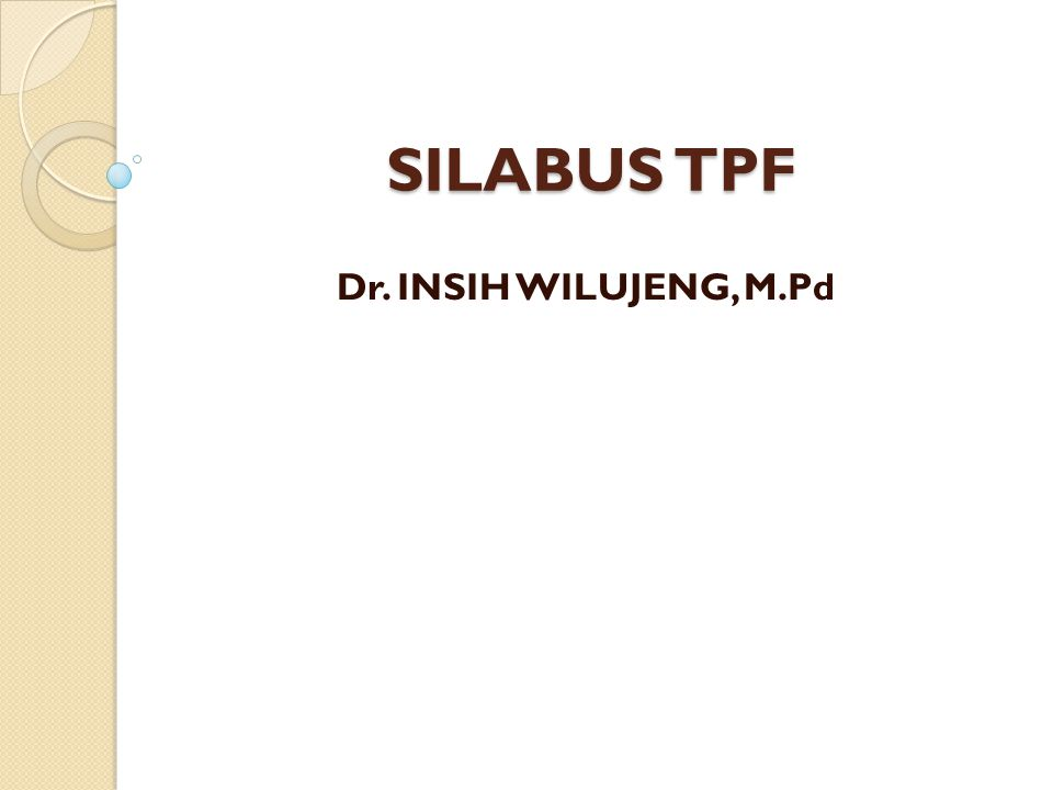 SILABUS TPF Dr. INSIH WILUJENG, M.Pd