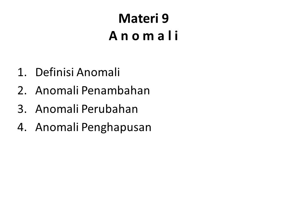Materi 9 A n o m a l i Definisi Anomali Anomali Penambahan