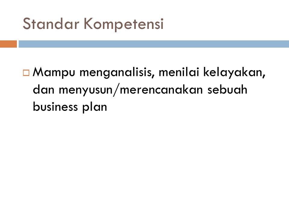 Standar Kompetensi Mampu menganalisis, menilai kelayakan, dan menyusun/merencanakan sebuah business plan.