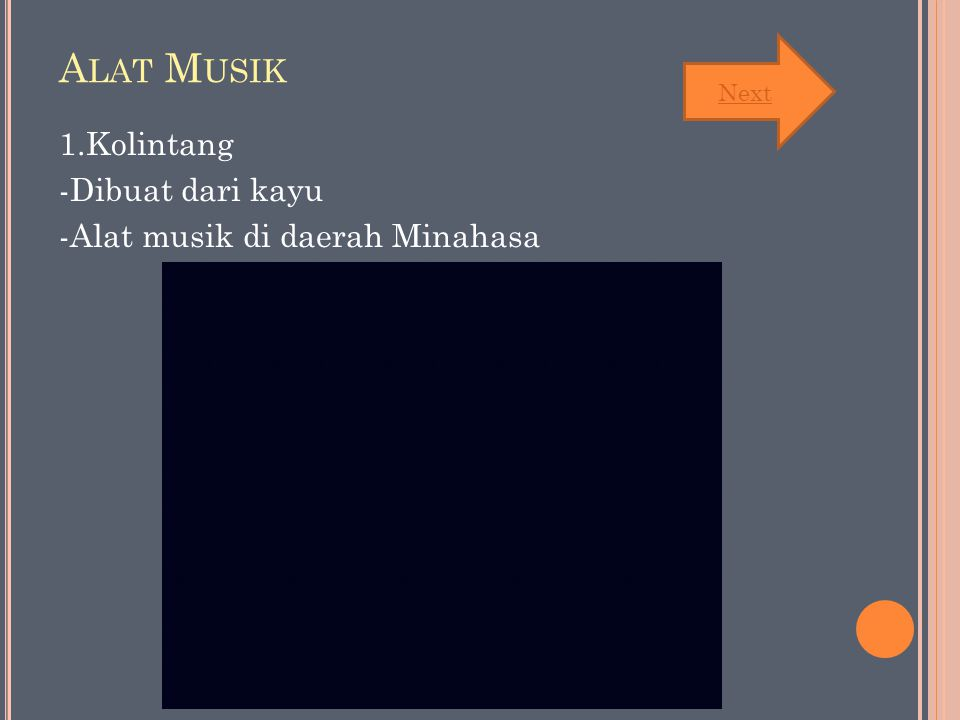 Alat Musik Next 1.Kolintang -Dibuat dari kayu -Alat musik di daerah Minahasa