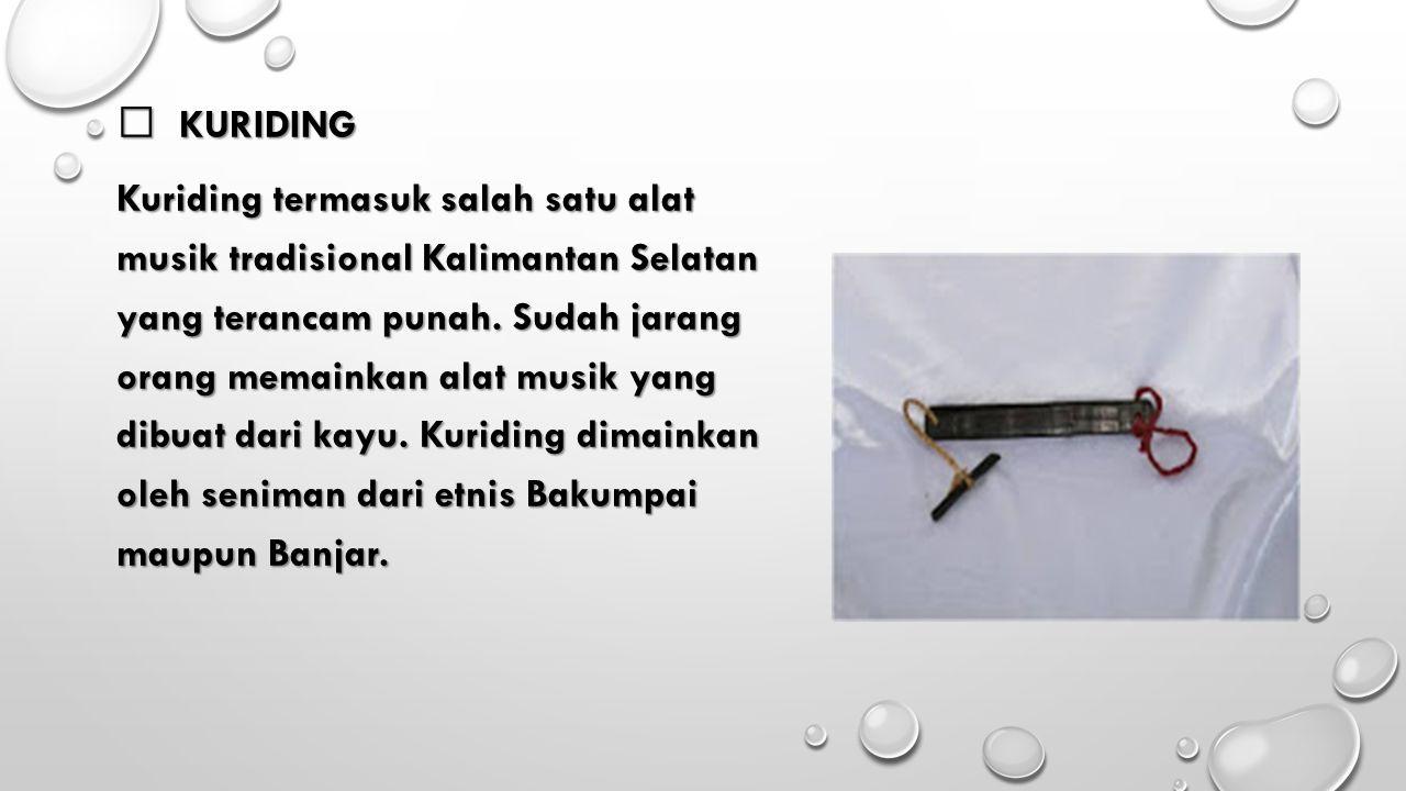  KURIDING Kuriding termasuk salah satu alat musik tradisional Kalimantan Selatan yang terancam punah.