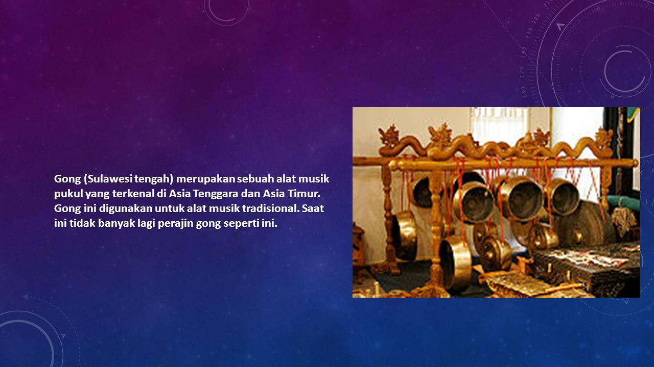 Gong (Sulawesi tengah) merupakan sebuah alat musik pukul yang terkenal di Asia Tenggara dan Asia Timur.