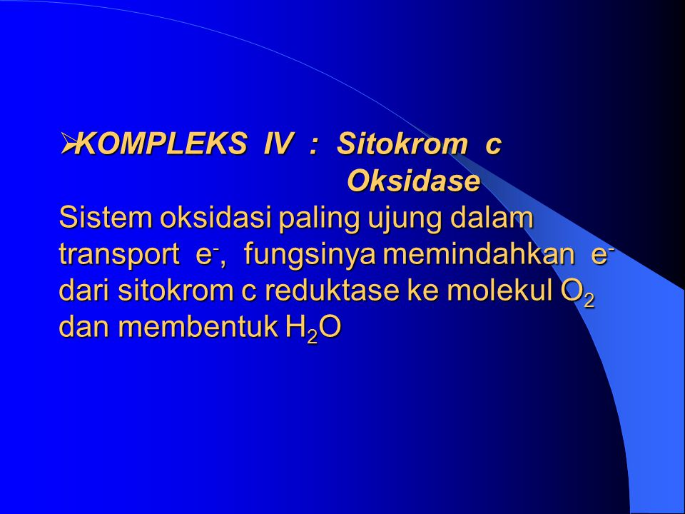 KOMPLEKS IV : Sitokrom c Oksidase Sistem oksidasi paling ujung dalam transport e-, fungsinya memindahkan e- dari sitokrom c reduktase ke molekul O2 dan membentuk H2O